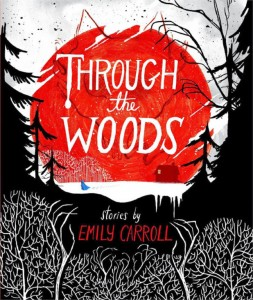 Through the Woods, McElderry Books, 2014, Emily Carroll