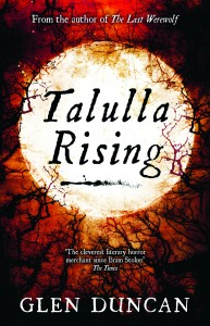 Tallulah Rising The Last Werewolf trilogy, book two Glen Duncan Canongate Books, reprint Feb 2014