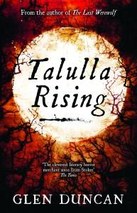 Tallulah Rising The Last Werewolf trilogy, book two  Glen Duncan Canongate Books, reprint Feb 2014