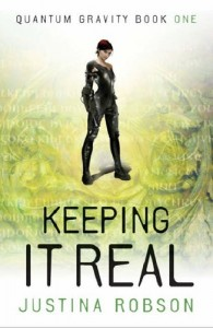 Keeping It Real Quantum Gravity series, book one Justina Robson London: Gollancz, 2006