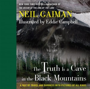 The Truth is a cave in the black mountains, neil gaiman, eddie campbell, William Morrow
