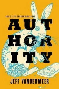 Southern Reach: Authority, by Jeff Vandermeer. FSG Originals.