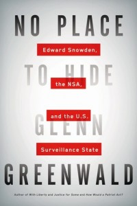 No Place to Hide: Edward Snowden, the NSA, and the U.S. Surveillance State. Glenn Greenwald. Random House Canade. May 13th 2014.