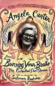 Angela Carter. Burning Your Boats. Collection. Short Stories. Penguin Books. August 1st 1997.