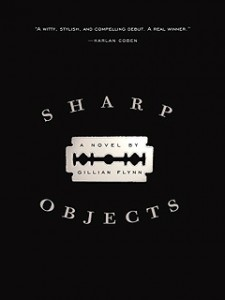Sharp Objects. Gillian Flynn. September 26th 2006. Crown Publishing. Shaye Areheart Books.