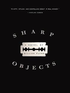 Sharp Objects. Gillian Flynn. September 26th 2006. Crown Publishing. Shaye Areheart Books.