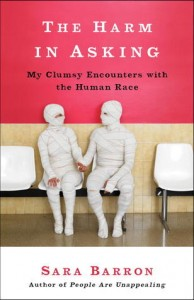 Cover: The Harm in Asking: My Clumsy Encounters with the Human Race  Sara Barron  Three Rivers Press