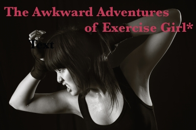 The Awkward Adventures of Exercise Girl*: The Return