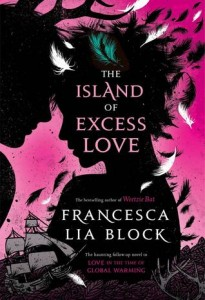 The Island of Excess Love  Francesca Lia Block  Henry Holt and Co.