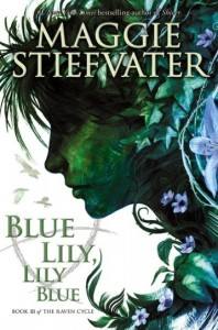 Blue Lily, Lily Blue  Maggie Stiefvater  Scholastic Press