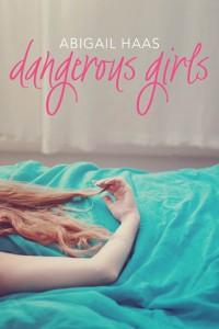Dangerous Girls, Abigail Haas, Simon & Schuster, 2013