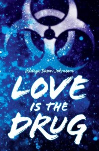 Love Is the Drug. Alaya Dawn Johnson. September 30th 2014. Arthur A. Levine Books. Scholastic Press. Cover.