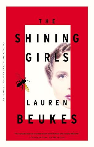 The Shining Girls by Lauren Beukes Published June 4th 2013 by Mulholland Books
