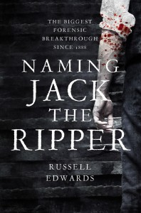 Russell Edwards. Naming Jack The Ripper. September 9th 2014. Lyons Press.
