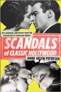Scandals of Classic Hollywood: Sex, Deviance, and Drama from the Golden Age of American Cinema Anne Helen Petersen
