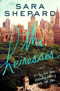 Cover. The Heiresses. Sara Shepard. Harper. HarperCollins. May 20th 2014.