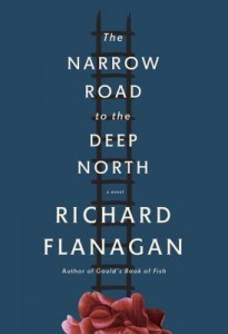 The Narrow Road to the Deep North. Richard Flanagan. August 12th 2014. Knopf. Penguin Random House.