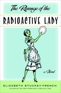 Revenge of the Radioactive Lady Elizabeth Stuckey-French Doubleday 2011
