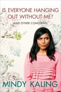Is Everyone Hanging Out Without Me? Mindy Kaling, Crown, 2011