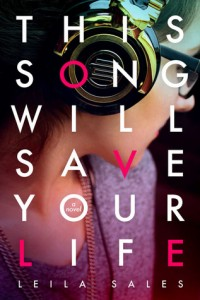 This Song Will Save Your Life by Leila Sales Farrar, Straus and Giroux  2013