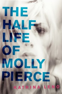 The Half Life of Molly Pierce Katrina Leno Harper Teem 2014