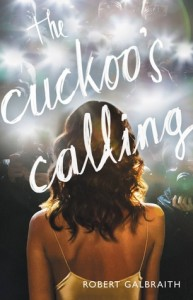 The Cuckoo's Calling Robert Galbraith Hachette 2013