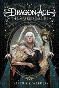 Dragon Age: The Masked Empire by Patrick Weekes