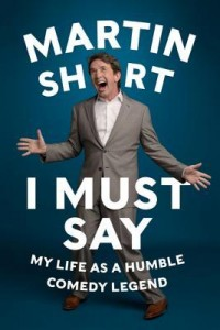 I Must Say Martin Short HarperCollins 2014