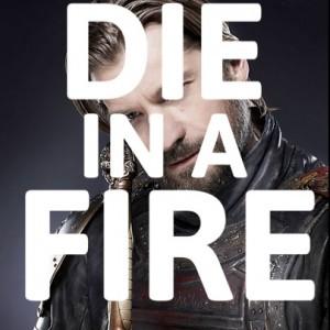 Jaime Lanister, Die In a Fire