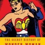 The Secret History of Wonder Woman Jill Lepore knopf 2014