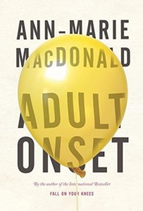 Adult Onset Anne Marie MacDonald, Random House Canada, 2014