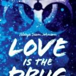 Love is the Drug Alaya Dawn Johnson Scholastic 2014