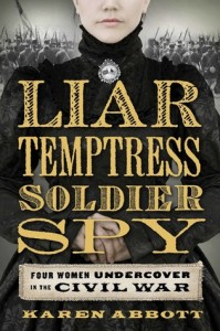 Liar, Temptress, Soldier, Spy: Four Women Undercover in the Civil War Karen Abbott Harper 201