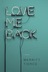 Love Me Back, Merrit Tierce, design by Emily Mahon; illustration by Rizon Parein (Doubleday / September 2014)