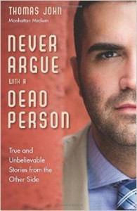 Never Argue with a Dead Person by Thomas John. February 5, 2015. HAMPTON ROADS PUBLISHING