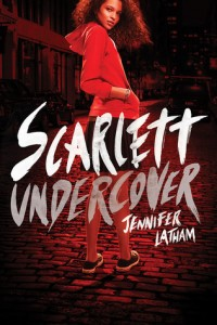 Scarlett Undercover Jennifer Latham Little Brown 2015