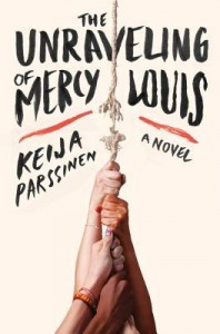 The Unraveling of Mercy Louis Keija Parssinen HarperCollins March 10, 2015