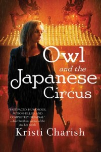 Owl and the Japanese Circus Kristi Charish Simon & Schuster Canada, 2015