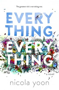 Everything, Everything by Nicola Moon (Random House) 2015