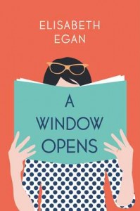A Window Opens by Elisabeth Egan (Simon & Schuster) 2015