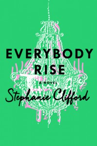 Everybody Rise by Stephanie Clifford (St. Martin's Press) 2015