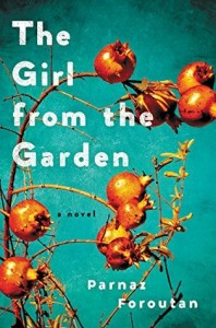 The Girl from the Garden by Parnaz Foroutan (Ecco) 2015