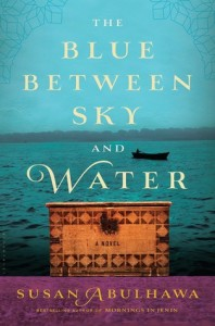 The Blue Between Sky and Water by Susan Abulhawa (Bloomsbury) 2015
