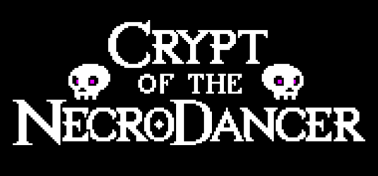 Crypt of the NecroDancer: You Are the Dancing Queen