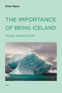 The Importance of Being Iceland Eileen Myles The MIT Press 2009