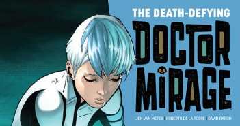 The Death Defying Doctor Mirage #2. Valiant. Script by Jen Van Meter. Art by Roberto De la Torre. September 3, 2014. Banner.