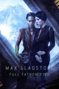Full Fathom Five, Max Gladstone, Tor, 2014