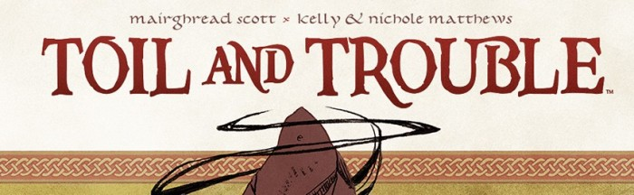 Review: Toil & Trouble #4-5