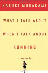 What I Talk About When I Talk About Running, Haruki Murakami, Knopf, 2008
