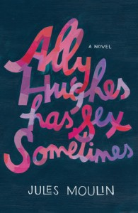 Ally Hughes Has Sex Sometimes, Jules Moulin, 2015, Dutton